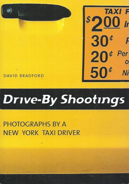 Drive-By Shootings__Photographs By a New York Taxi Driver. David Bradford.