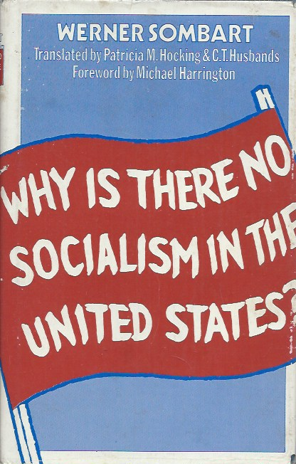Why Is There No Socialism in the United States? Werner Sombat.