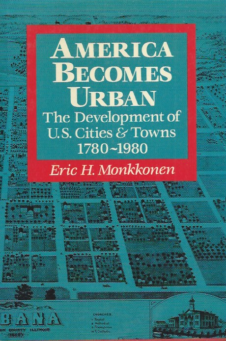 America Becomes Urban__The Development of U.S. Cities & Towns 1780-1980. Eric H. Monkkonen.