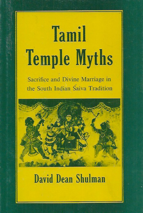 Tamil Temple Myths__Sacrifice and Divine Marriage in South Indian Saiva Tradition. David Shulman.