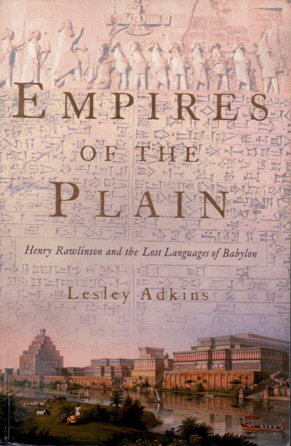 Empires of the Plain_Henry Rawlinson and the Lost Languages of Babylon. Lesley Adkins.