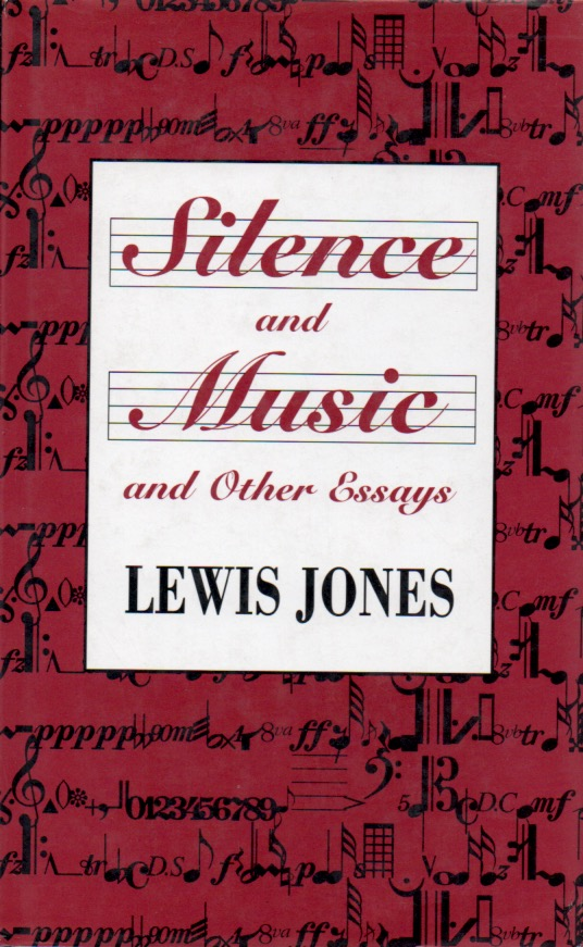 Silence and Music and Other Essays. Lewis Jones.