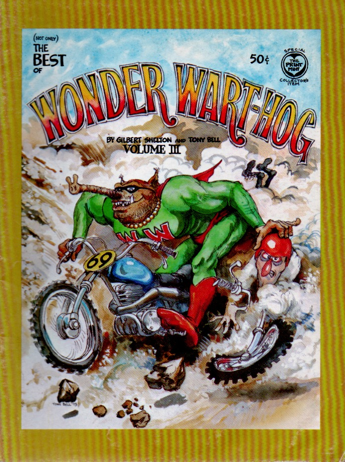 (Not Only) The Best of Wonder Wart-Hog, Volume III. Gilbert Shelton, Tony Bell.