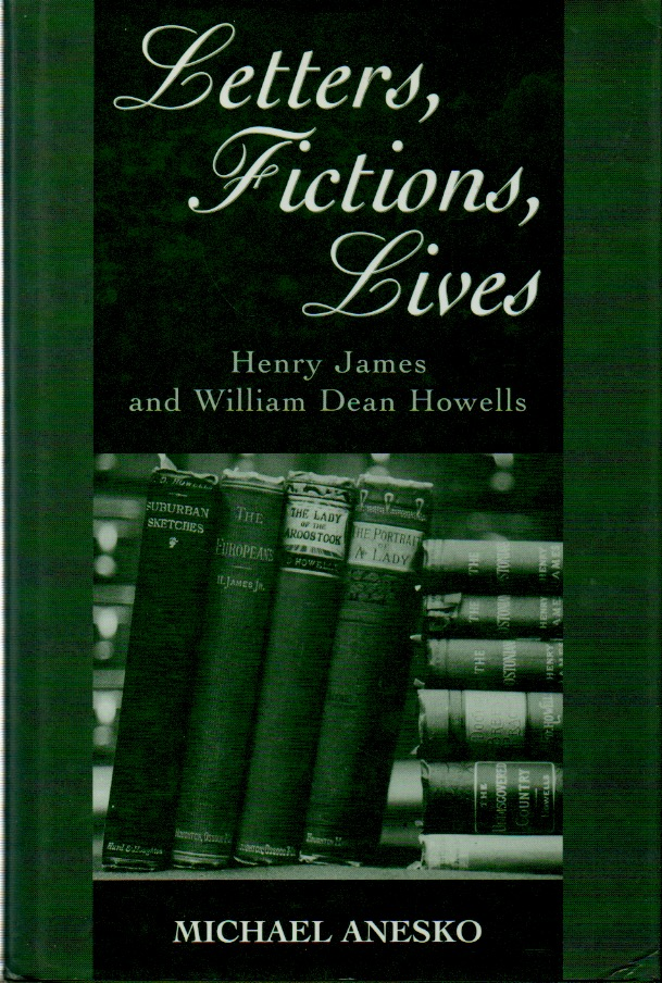 Letters, Fictions, Lives_Henry James and William Dean Howells. Michael Anesko, ed.