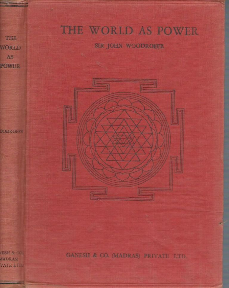 The World as Power__Reality, Life, Mind, Matter, Causality and Continuity (Third Edition). John Woodroffe, Sir.