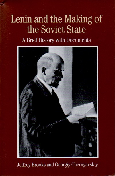 Lenin and the Making of the Soviet State _ A Brief History With Documents. Jeffrey Brooks, Georgiy Chernyavskiy.