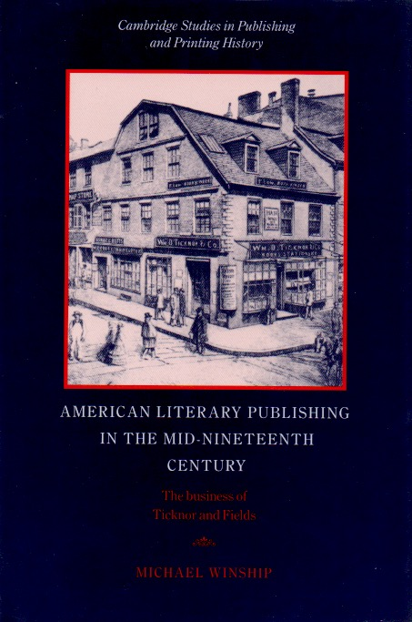 American Literary Publishing in the Mid-Nineteenth Century _ The Business of Tickor and Fields. Michael Winship.