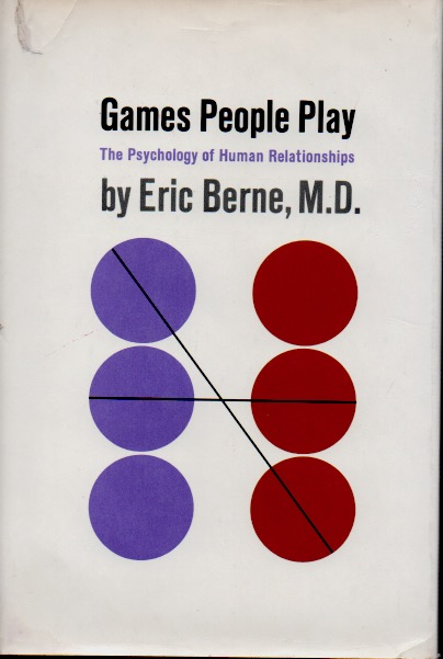 Games People Play _ The Psychology of Human Relationships. Eric Berne.