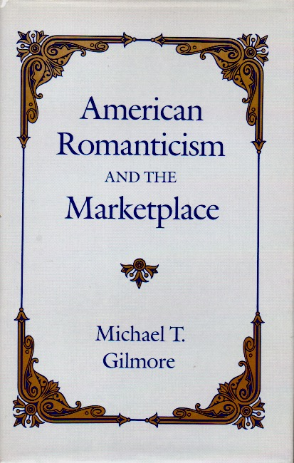 American Romanticism and the Marketplace. Michael T. Gilmore.
