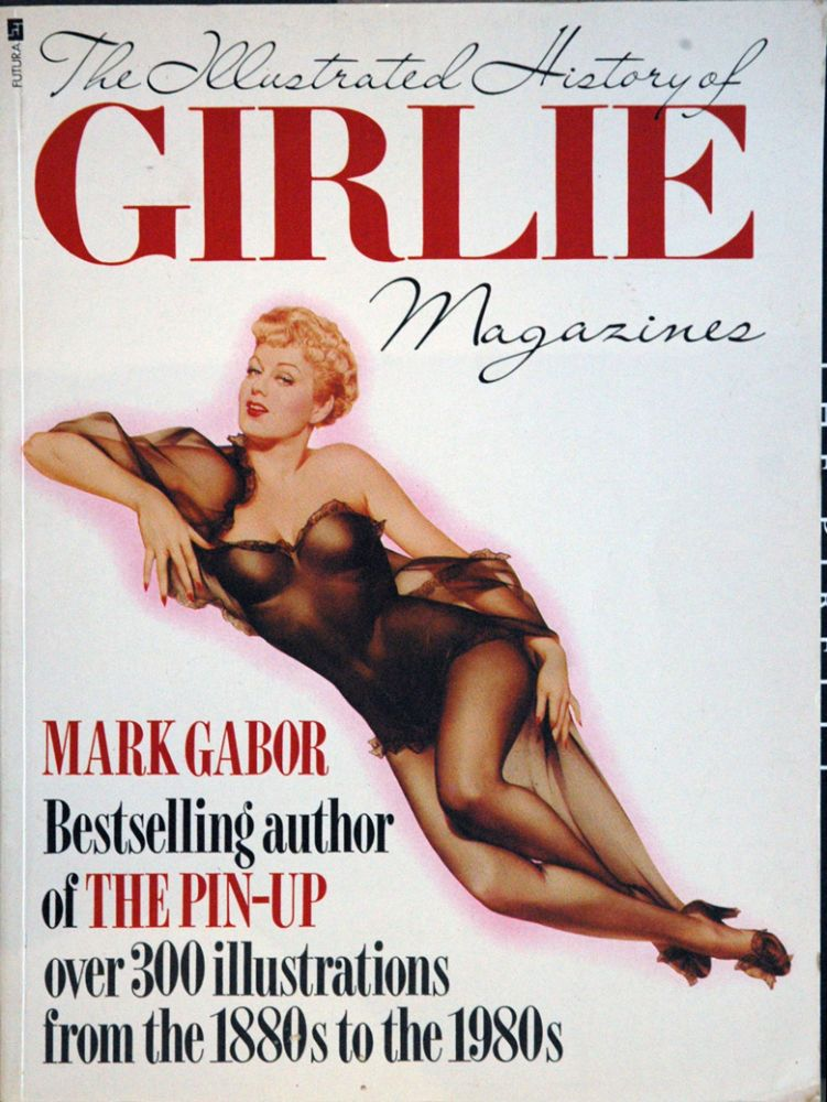 The Illustrated History of Girlie Magazines. Mark Gabor.