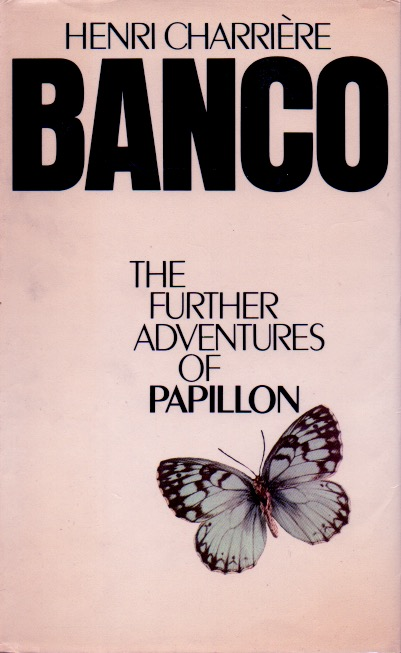 Banco _ The Further Adventures of Papillon. Henri Charriere.
