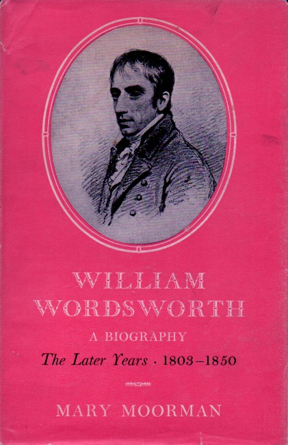 William Wordsworth _ A Biography The Laters Years 1803=1850. Mary Moorman.