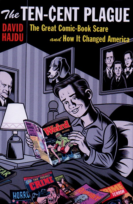 The Ten-Cent Plague _ The Great Comic-Book Scare and How it Changed America. David Hajdu.