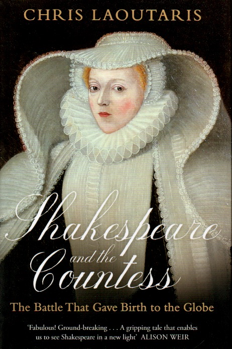 Shakespeare and the Countess _ The Battle That Gave Birth to the Globe. Chris Laoutaris.