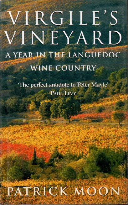 Virgile's Vineyard _ A Year in the Languedoc Wine Country. Patrick Moon.