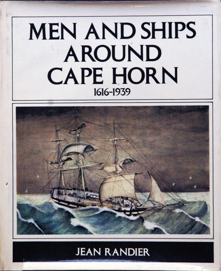 Men and Ships Around Cape Horn 1616-1939. Jean Randier.