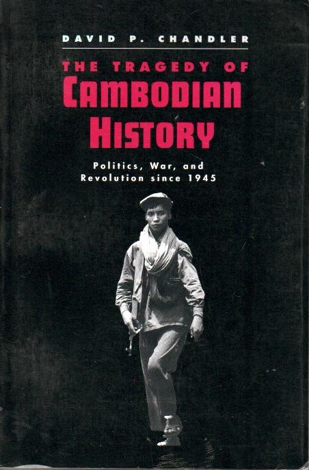 The Tragedy of Cambodian History _ Politics, War, and Revolution since 1945. David P. Chandler.