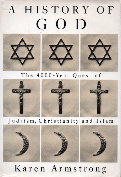 A History of God_The 4000-Year Quest of Judaism, Christianty and Islam. Karen Armstrong.