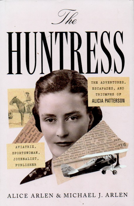 The Huntress _ The Adventures, Escapades, and Triumphs of Alicia Patterson. Alice Arlen, Michael J. Arlen.