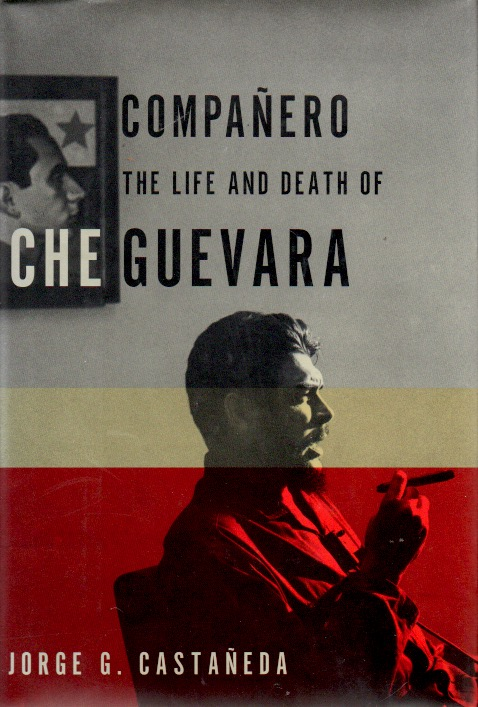 Companero _ The Life and Death of Che Guevara. Jorge G. Castaneda.