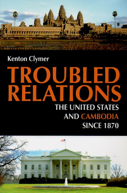 Troubled Relations _ The United States and Cambodia Since 1870. Kenton Clymer.