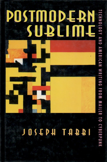 Postmodern Sublime _ Technology and American Writing from Mailer to Cyberpunk. Joseph Tabbi.