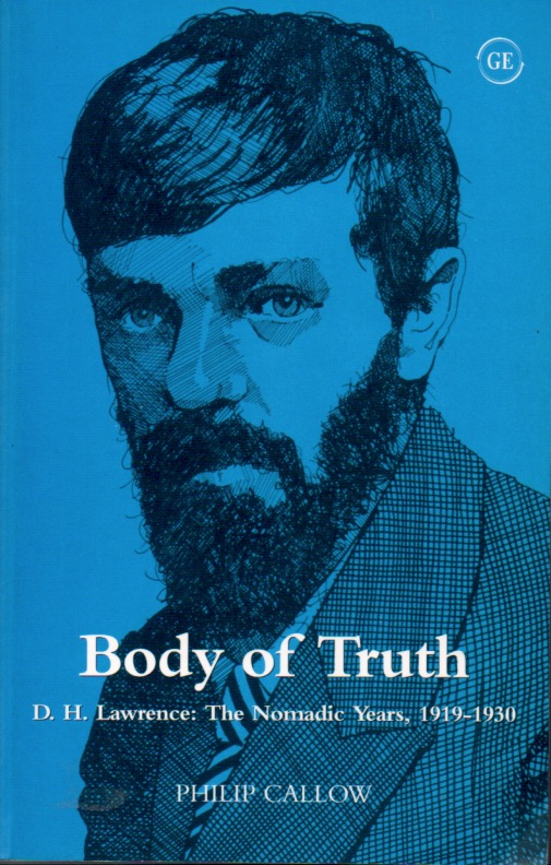 Body of Truth_D. H. Lawrence: The Nomadic Years, 1919-1930. Philip Callow.