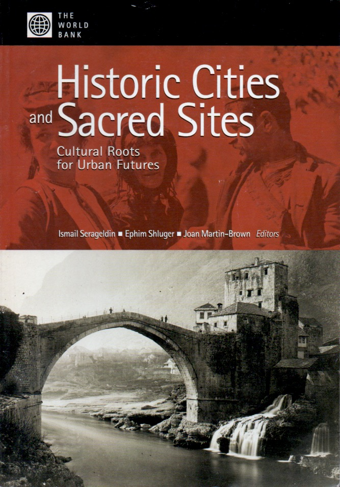 Historic Cities and Sacred Sites _ Cultural Roots for Urban Futures. Ismail Serageldin, Ephim Shluger, Joan Martin-Brown.