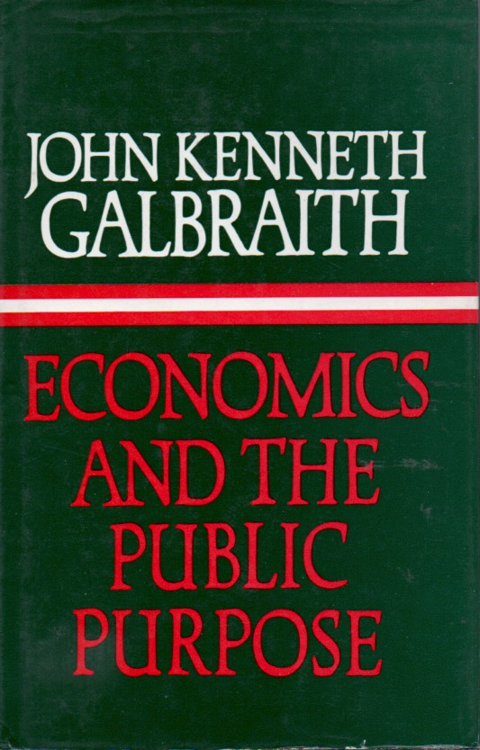 Economics and the Public Purpose. John Kenneth Galbraith.