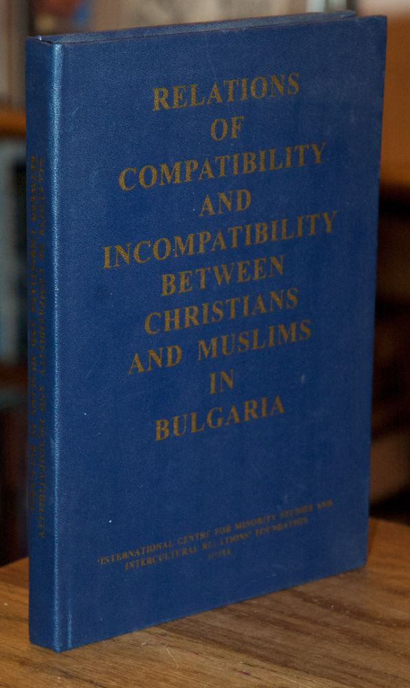 Relations of Compatibility and Incomptibility Between Christians and Muslims in Bulgaria. Antonina Zhelyazkova, dir.