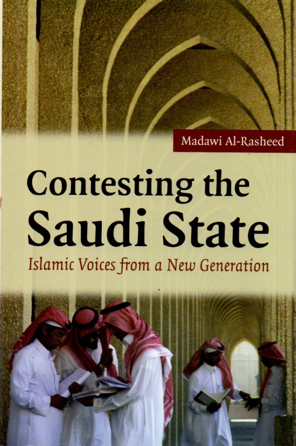 Contesting the Saudi State_Islamic Voices from a New Generation. Madawi Al-Rasheed.