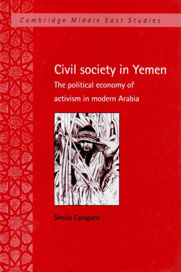 Civil Society in Yemen _ The Political Economy of Activism in Modern Arabia. Sheila Carapico.