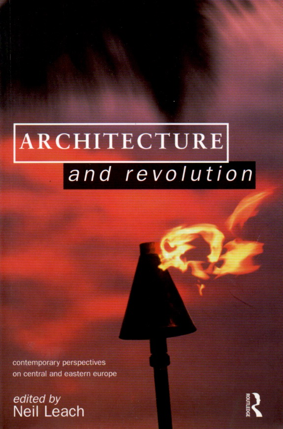 Architecture and Revolution _ Contemporary Perspectives on Central and Eastern Europe. Neil Leach.