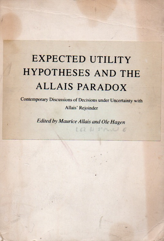 Expected Utility Hypotheses and the Allais Paradox _ Contemporary Discussions of Decisions under Uncertainty with Allais' Rejoinder. Maurice Allais, Ole Hagen.