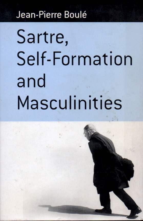 Sartre, Self-Formatiom and Masculinities. Jean Pierre Boule.