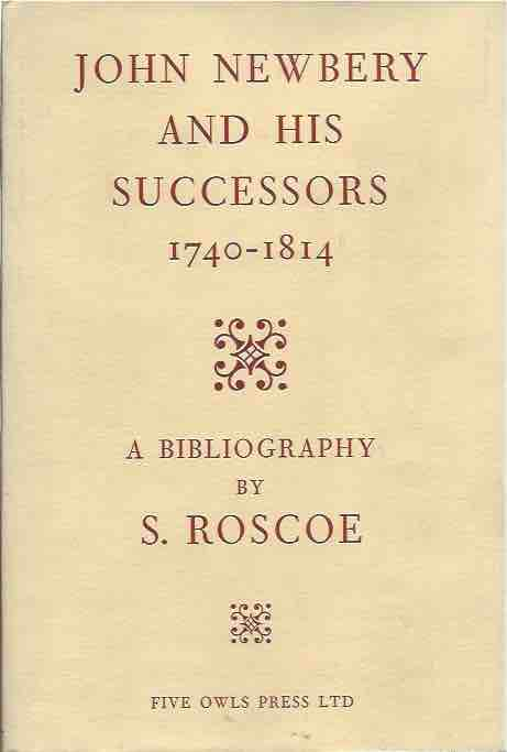 John Newbery and his Successors 1740-1814. S. Roscoe.
