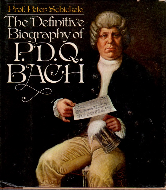 The Definitive Biography of P. D. Q. Bach. Peter Schickele.