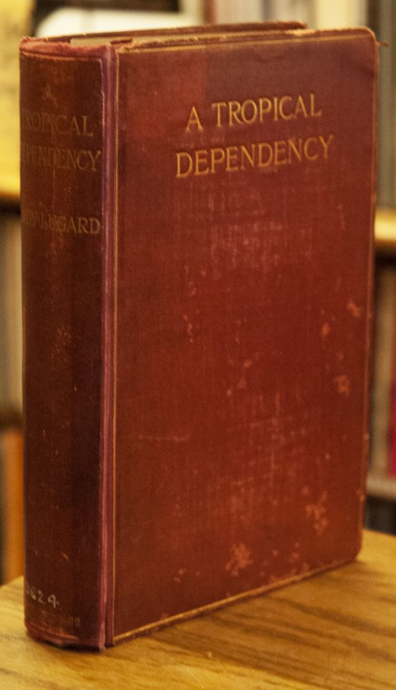 A Tropical Dependency _ An Outline of the Ancient History of the Western Soudan with an Account of the Modern Settlement of Northern Nigeria. Flora L. Shaw.