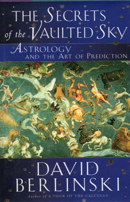 The Secrets of the Vaulted Sky_ Astrology and the Art of Prediction. David Berlinski.