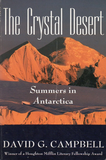 The Crystal Desert_ Summers in Antarctica. David G. Campbell.