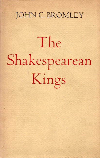 The Shakespearean Kings. John C. Bromley.