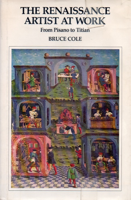The Renaissance Artist at Work_ From Pisano to Titian. Bruce Cole.