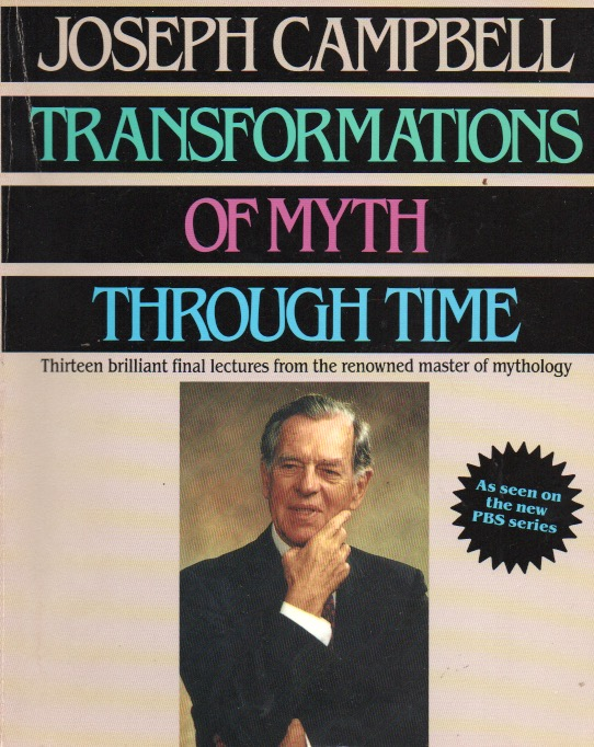 Transformations of Myth Through Time_ Thireen brilliant final lectures from the renowned master of mythology. Joseph Campbell.