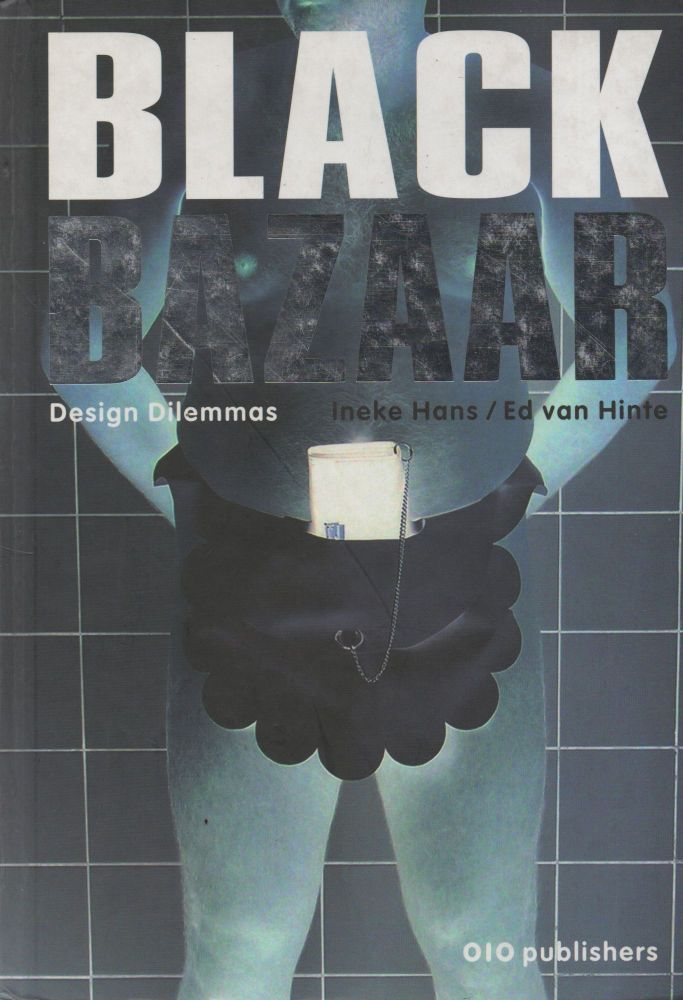 Black Bazaar_ Design Dilemmas. Ineke Hans, Ed van Hinte.