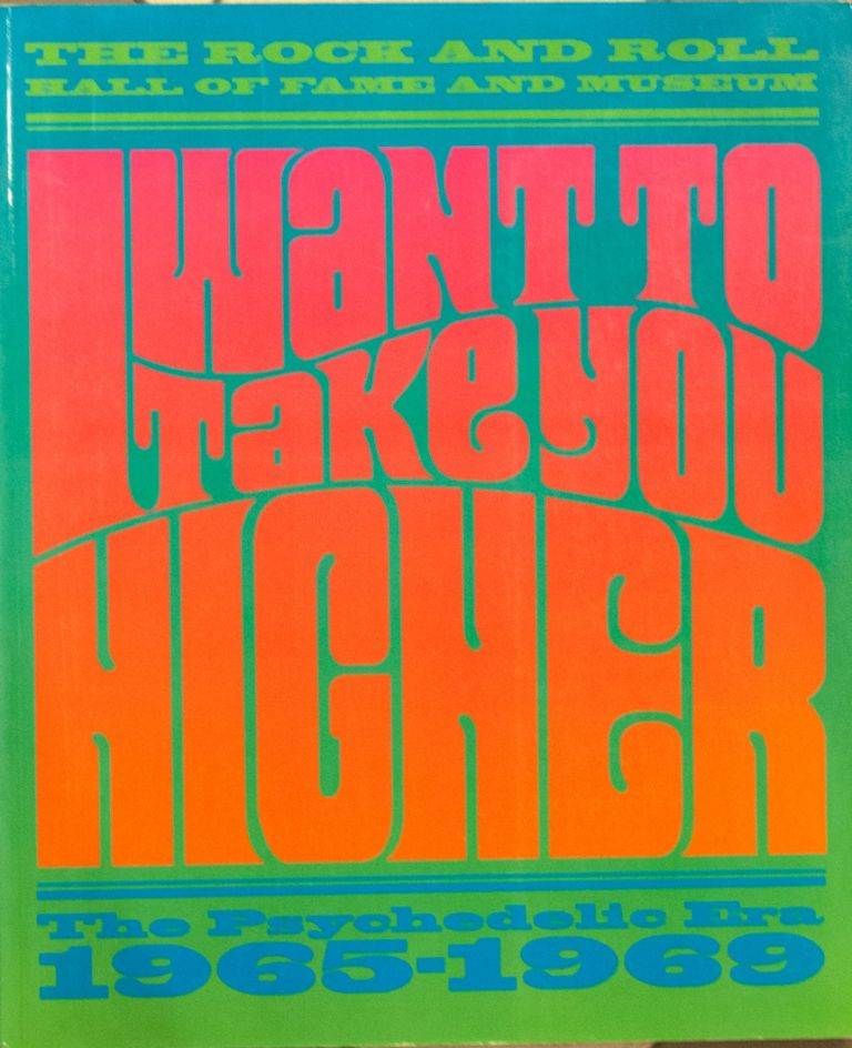 I Want to Take You Higher _ The Psychodelic Era 1965-1969. James Henke, Puterbaugh.