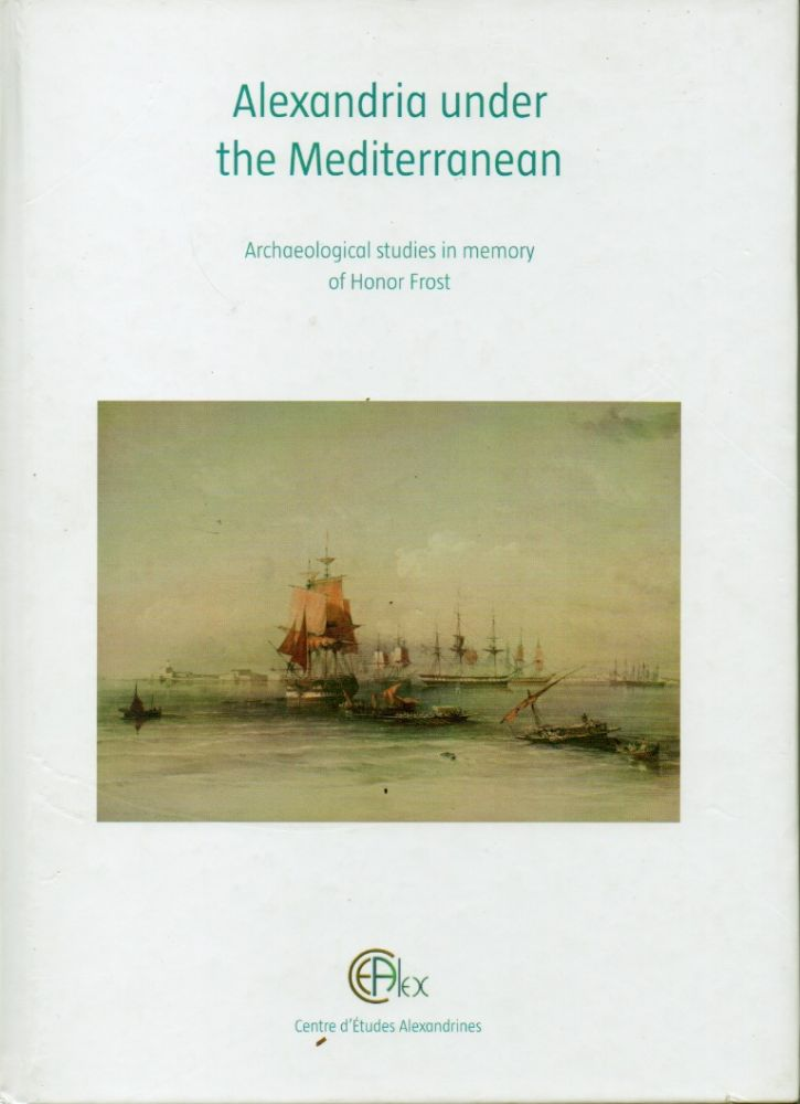 Alexandria under the Mediterranean _ Archaeological studies in memory of Honor Frost. Georges Soukiassian.
