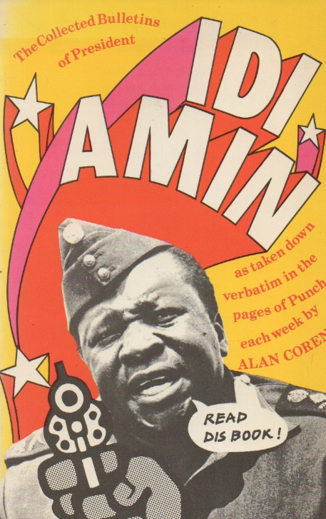 The Collected Bulletins of President Idi Amin. Alan Coren, Chic Jacob, Glyn Rees, ills.