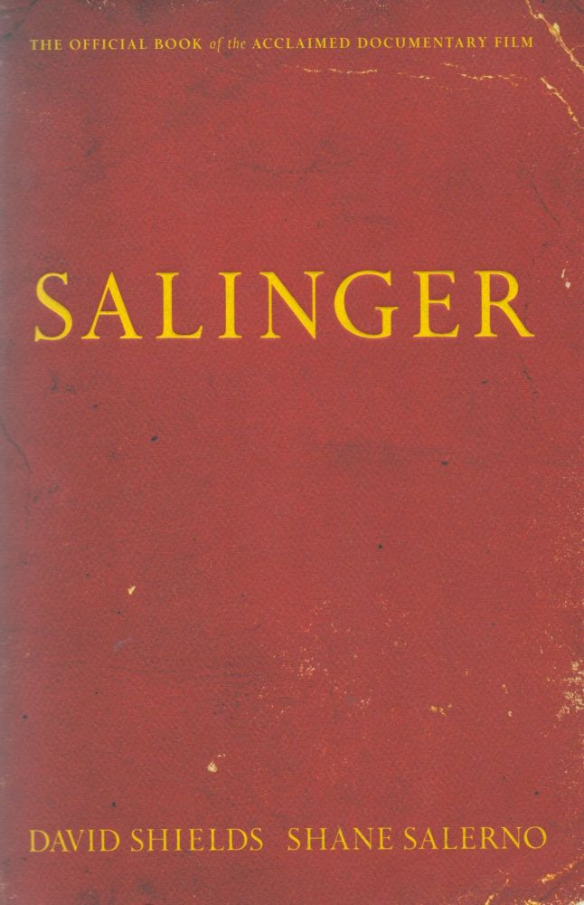 Salinger_The Official Book of the Acclaimed Documentary Film. David Shields, Shane Salerno.