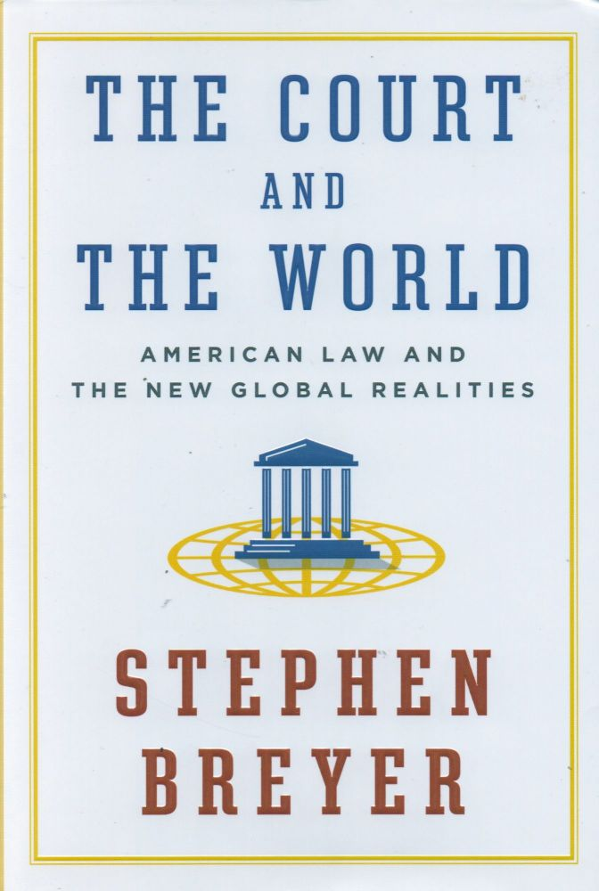 The Court and the World_American Law and the New Global Realities. Stephen Breyer.