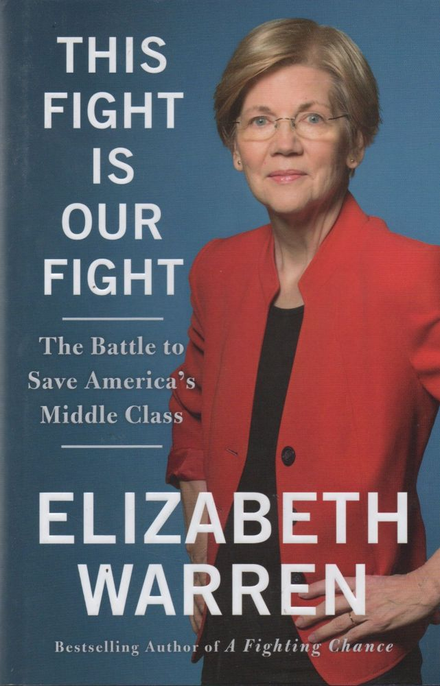 This Fight is Our Fight_ The Battle to Save America's Middle Class; blue papred boards, silver lettering to spine, dust jacket, 337 pp. Elizabeth Warren.